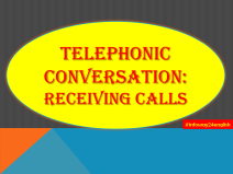 Communication Skills: Etiquette for Receiving Calls in Telephonic Conversation