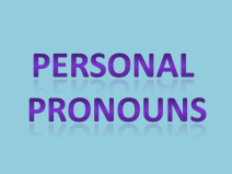Personal Pronouns: Pronouns associated primarily with persons
