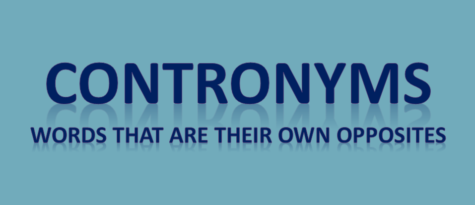 Contronyms: Words that are their own opposites