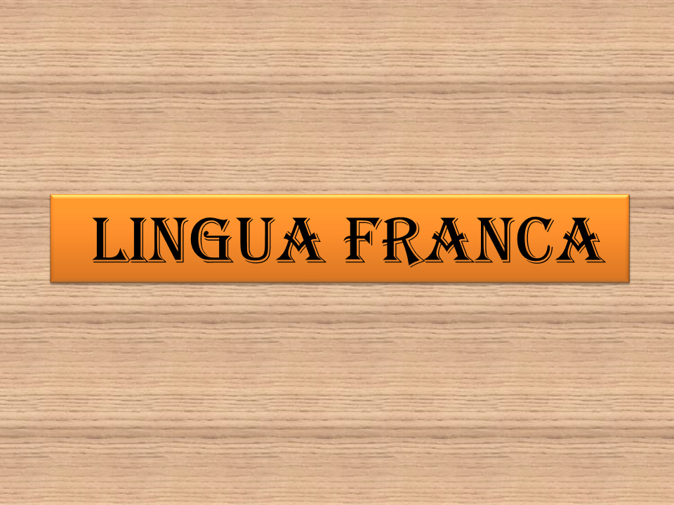 Lingua franca: 'a language adopted as a common language by...